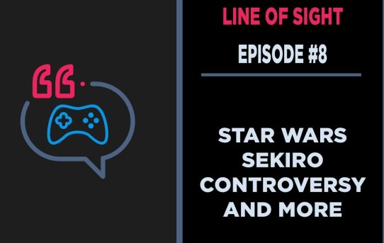 Star Wars, Sekiro Controversy, Bioware Problems, & More Line of Sight #8