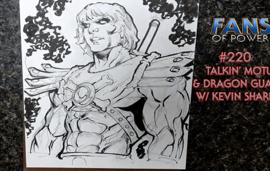 Fans Of Power #220 - Talkin' MOTU & Project Dragon Guard w/ Kevin Sharpe!