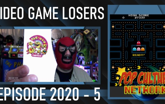 Video Game Losers Episode 2020 - 5: Pac-Man
