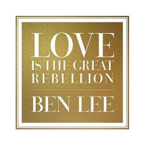 BenLee_LoveGreatRebellion_albumcover