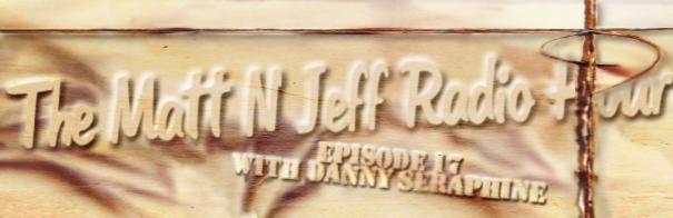 The Matt 'N' Jeff Radio Hour - Episode 17 - Danny Seraphine