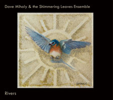 """Dave Mihaly & the Shimmering Leaves Ensemble, """"Rivers"""""""