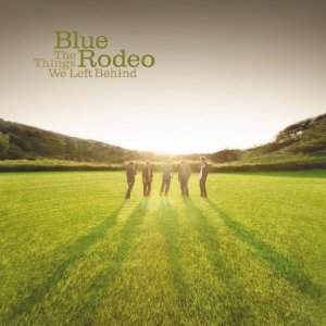 Blue Rodeo - Things We Left Behind