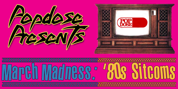 Popdose Presents March Madness: '80s Sitcoms banner
