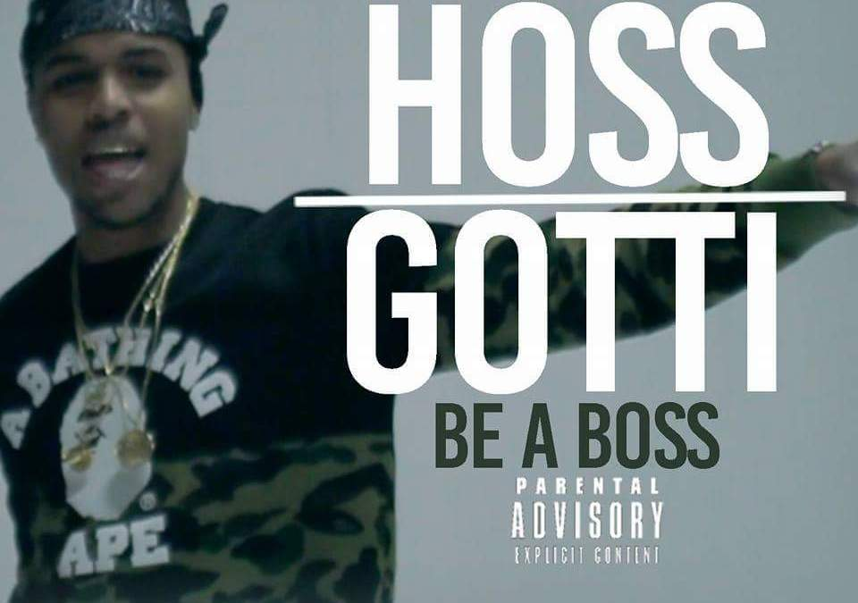 "Video – Hoss Gotti ""Be a Boss"""
