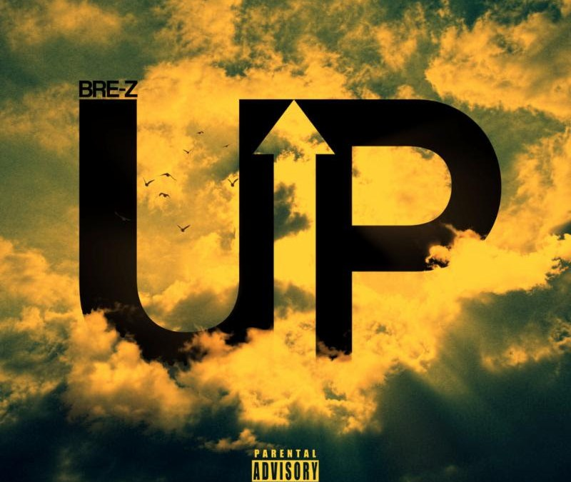 """New Music – Bre-Z """"UP"""""""