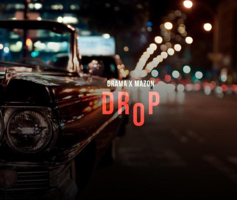 [Audio] Mazon – Drop ft. Drama | @Mazon717