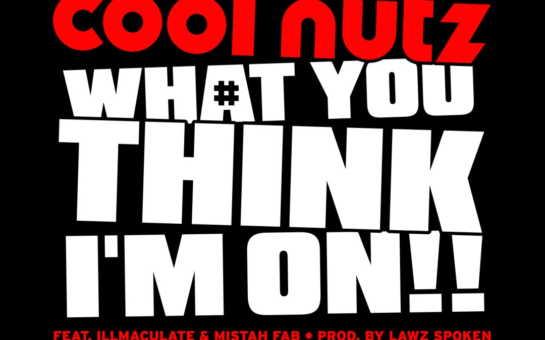 [Audio] Cool Nutz – What You Think I'm On ft Illmaculate & Mistah Fab | @CoolNutz