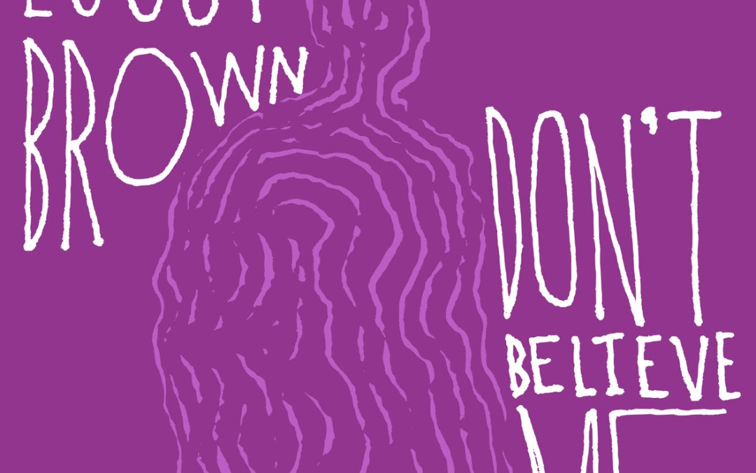 [Audio] Lousy Brown – Don't Believe Me | @LousyBrown
