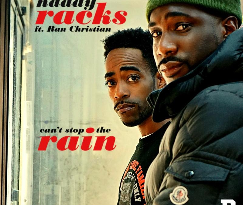 [Audio] Haddy Racks ft. Ran Christian – Can't Stop The Rain | @haddyracks