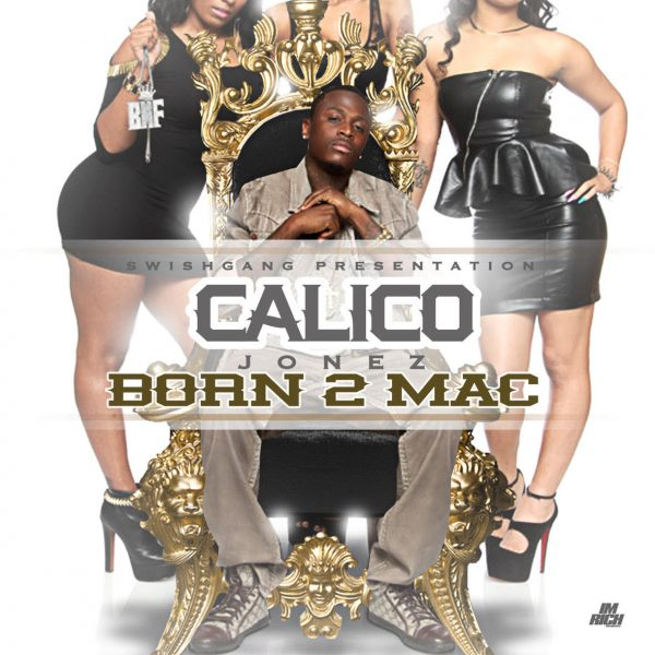 "[Mixtape] Calico Jonez ""BORN-2-MAC"" Hosted by Pimpin Ken 