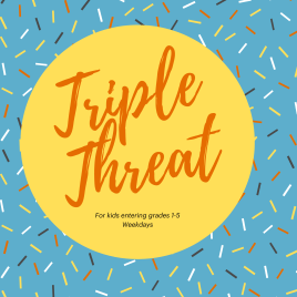 Triple Threat for 1st – 5th Grade