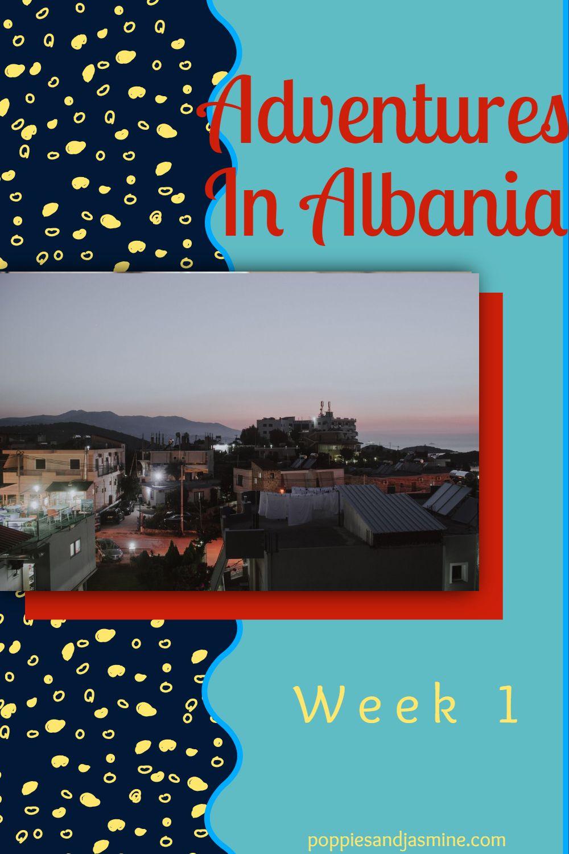 Adventures In Albania - Week 1 | Poppies and Jasmine