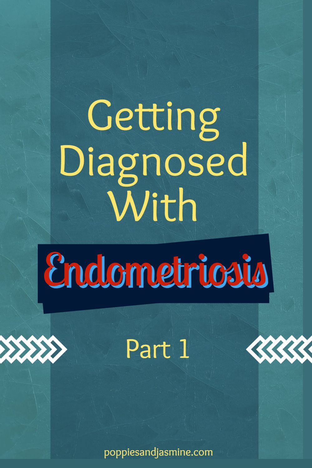 03222021 - Getting Diagnosed With Endometriosis Part 1 | Poppies and Jasmine