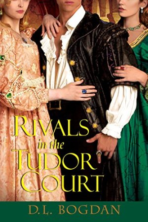Rivals In The Tudor Court - D.L. Bogdan | Poppies and Jasmine