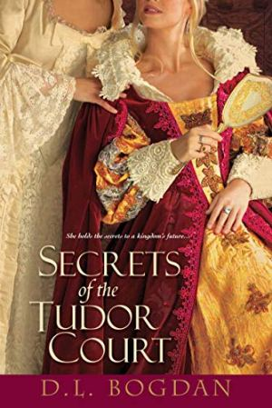 Secrets Of The Tudor Court - D.L. Bogdan | Poppies and Jasmine