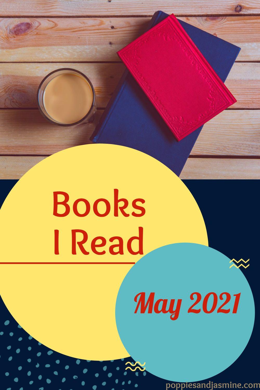 Books I Read - May 2021 | Poppies and Jasmine