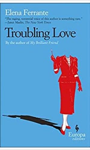 Troubling Love - Elena Ferrante | Poppies and Jasmine