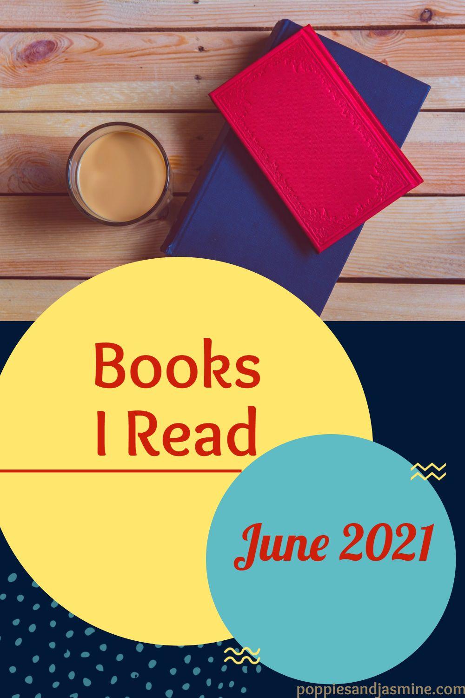 Books I Read - June 2021 | Poppies and Jasmine