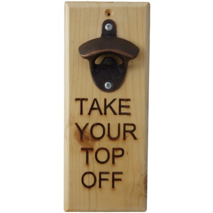 Bottle Opener - Take Your Top Off, drinking gift