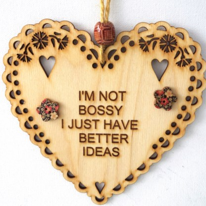 15cm Wooden Hanging Heart - I'm Not Bossy, engraved gift
