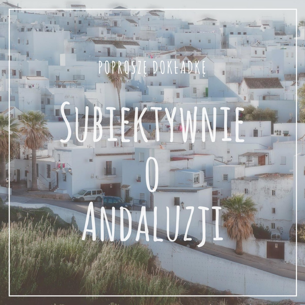 Plusy i minusy mieszkania w hiszpańskiej Andaluzji / Subiektywnie o Andaluzji