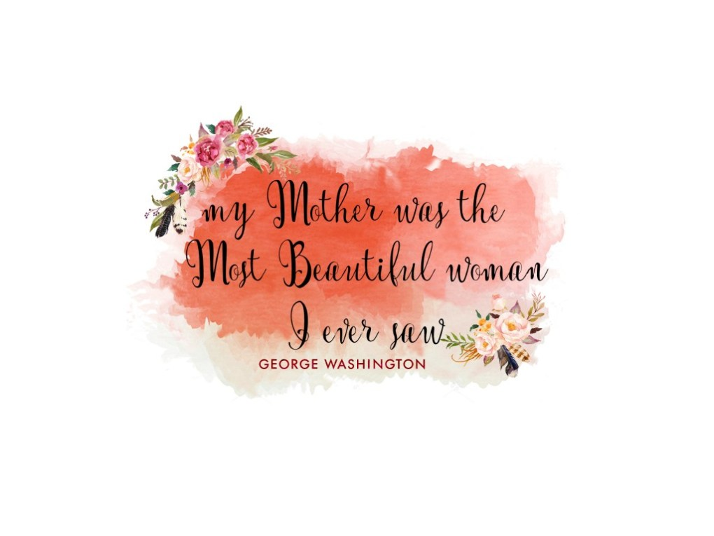 mothers day free printable quote by george washington