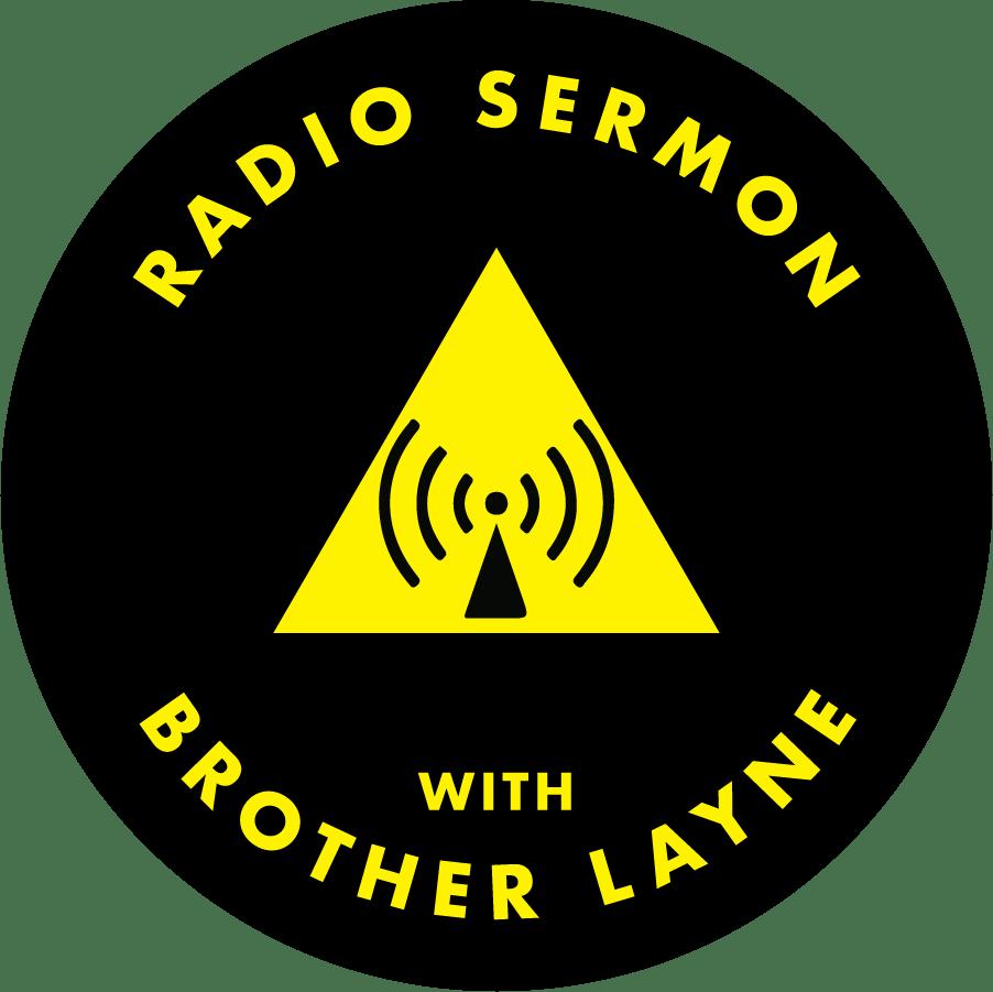 Radio Sermon with Brother Layne