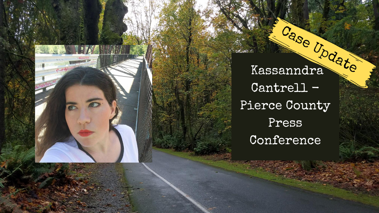 Update | Kassanndra Cantrell – Pierce County Sheriff's Office Has Press Conference
