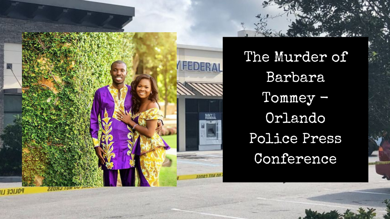 The Murder of Barbara Tommey – Orlando Police Press Conference