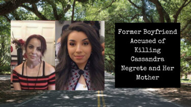 Former Boyfriend Accused of Killing Cassandra Negrete and Her Mother