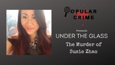 In-Depth Look Under the Glass | The Gruesome Murder of Susie Zhao