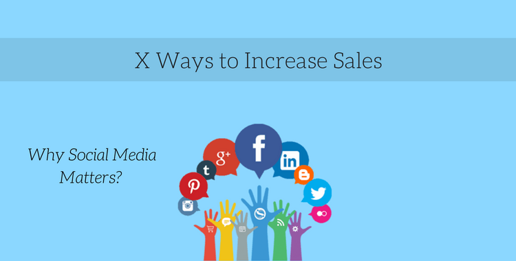 8 Ways to Increase Sales:  Why Social Media Matters?