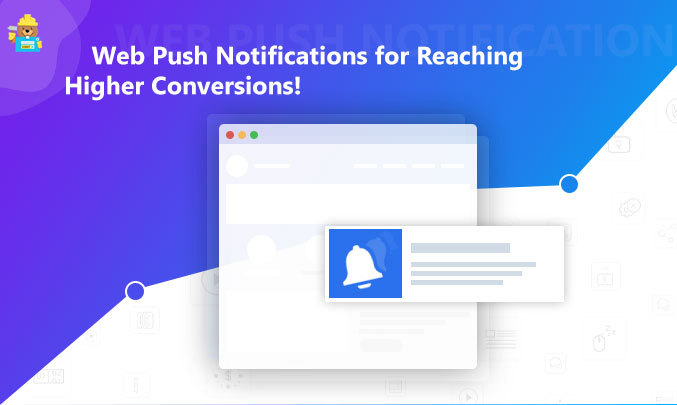 Web Push Notifications for Reaching Higher Conversions!