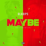 Download mp3_ Oladips – Maybe