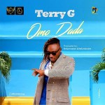 Download Mp3 :-Terry G – Omo Dada