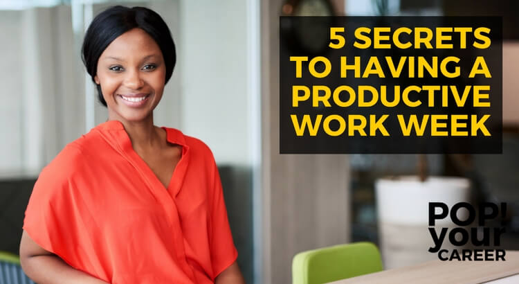5 Secrets to Having a Productive Week ~ Pop Your Career