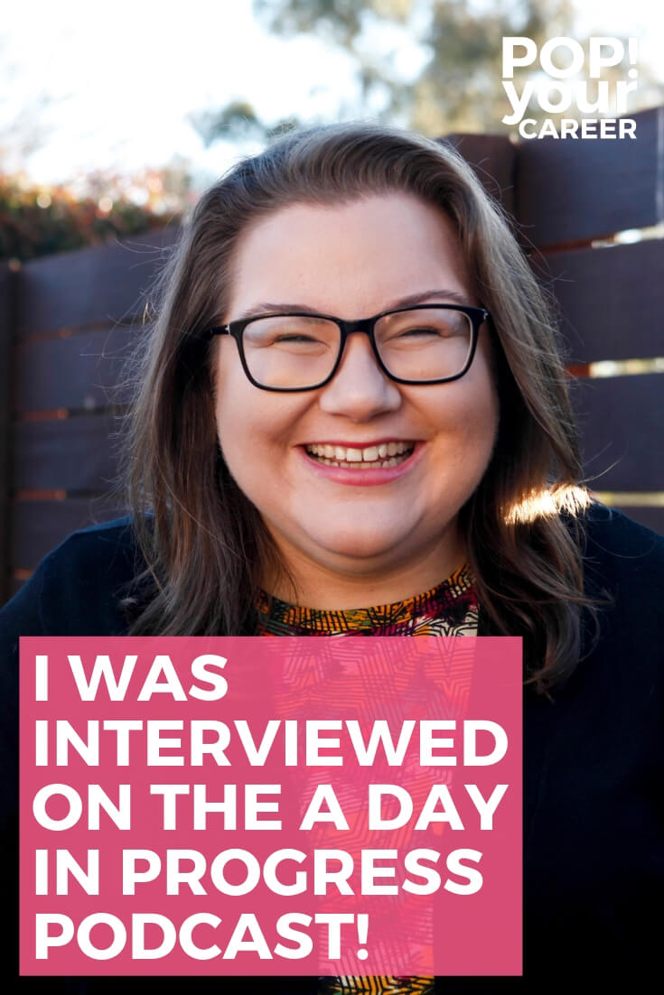 Want to find out a little more about what happens behind the scenes at Pop Your Career? I was interviewed for the A Day in Progress podcast and there's lots of juicy info! – Pop Your Career