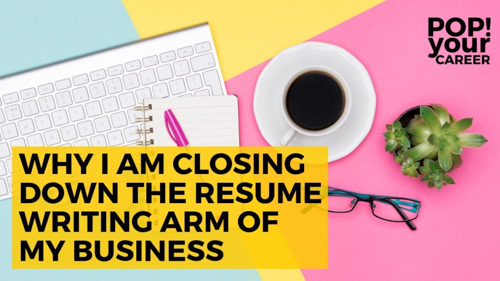 I don't often share personal posts here at Pop Your Career, but I thought you might be interested in finding out more about why I am shutting down the resume writing arm of my business – Pop Your Career