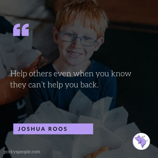 An inspirational quote from Joshua Roos about helping others.