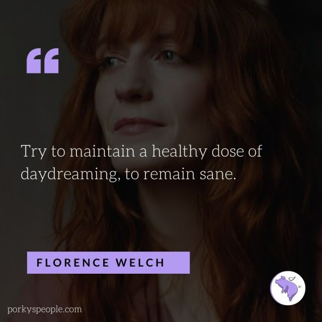 An Inspirational quote from Florence Welch about day dreaming and sanity.