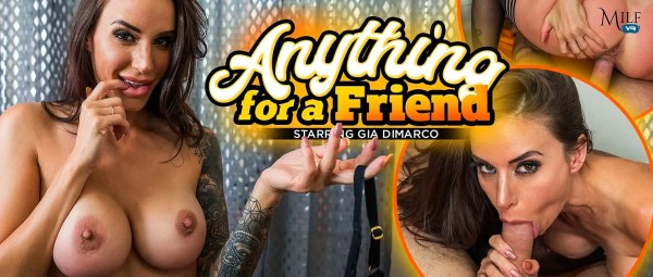 [MilfVR] Anything for a Friend - Gia DiMarco (Smartphone) [1080p 60FPS]