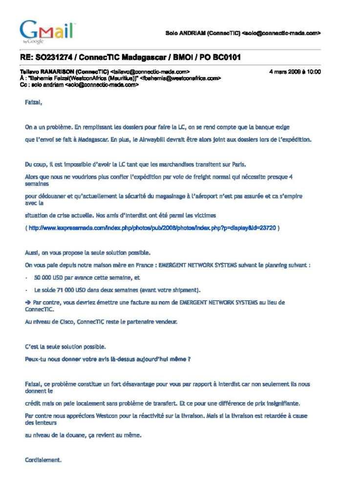 4 mars 2009 RANARISON Tsilavo dit quon paie WESTCON Africa à partir de la maison mère EMERGENT - Le grossiste WESTCON autorisé par CISCO a revendu des produits CISCO à EMERGENT qui les a cèdés à la société CONNECTIC suivant un schéma mis en place par RANARISON Tsilavo en mars 2009 et approuvé par la société WESTCON Africa