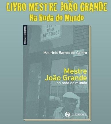 Portal Capoeira LIVRO MESTRE JOÃO GRANDE - Na Roda do Mundo Publicações e Artigos