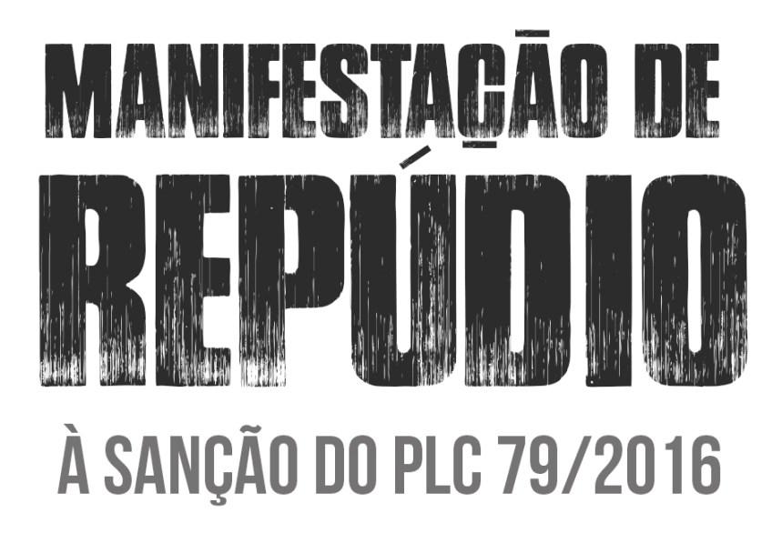 Manifestação de Repúdio à sanção do PLC 79/2016