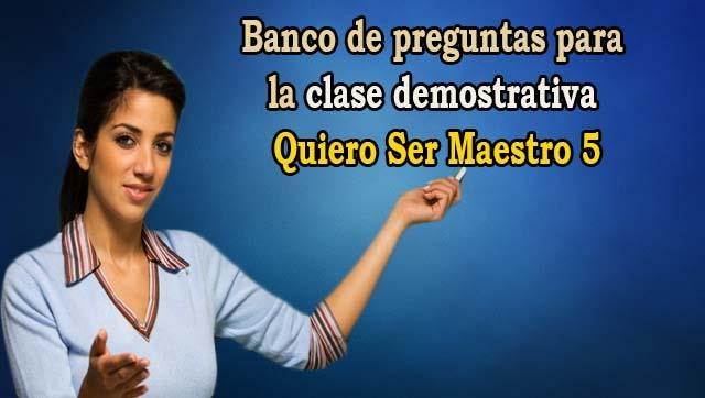 Banco de preguntas para la Clase Demostrativa Quiero ser Maestro 5