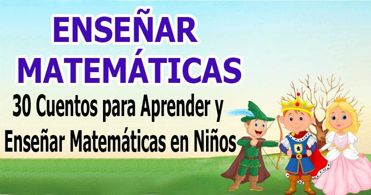 30 Cuentos para Aprender y Enseñar Matemáticas en Niños
