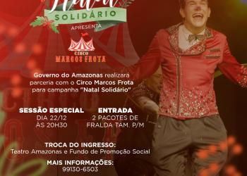 Governo do Amazonas realiza parceria com o Circo Marcos Frota para a Campanha 'Natal Solidário'