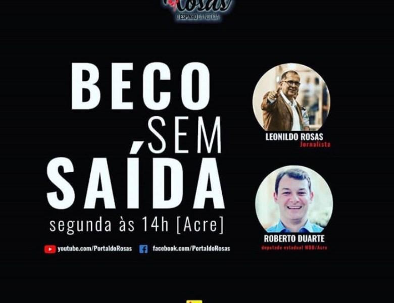 Deputado Roberto Duarte é o entrevistado no Beco sem Saída desta segunda-feira