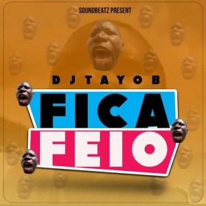 Dj Tayob – Fica Feio (2019) DOWNLOAD MP3 - Portal Moz News